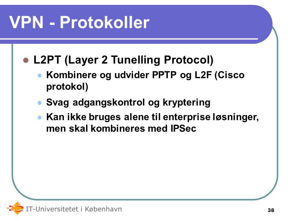 VPN - Protokoller L2PT (Layer 2 Tunelling Protocol) Kombinere og udvider PPTP og L2F (Cisco protokol) Svag adgangskontrol og kryptering Kan ikke bruges alene til enterprise løsninger, men skal kombineres med IPSec 38