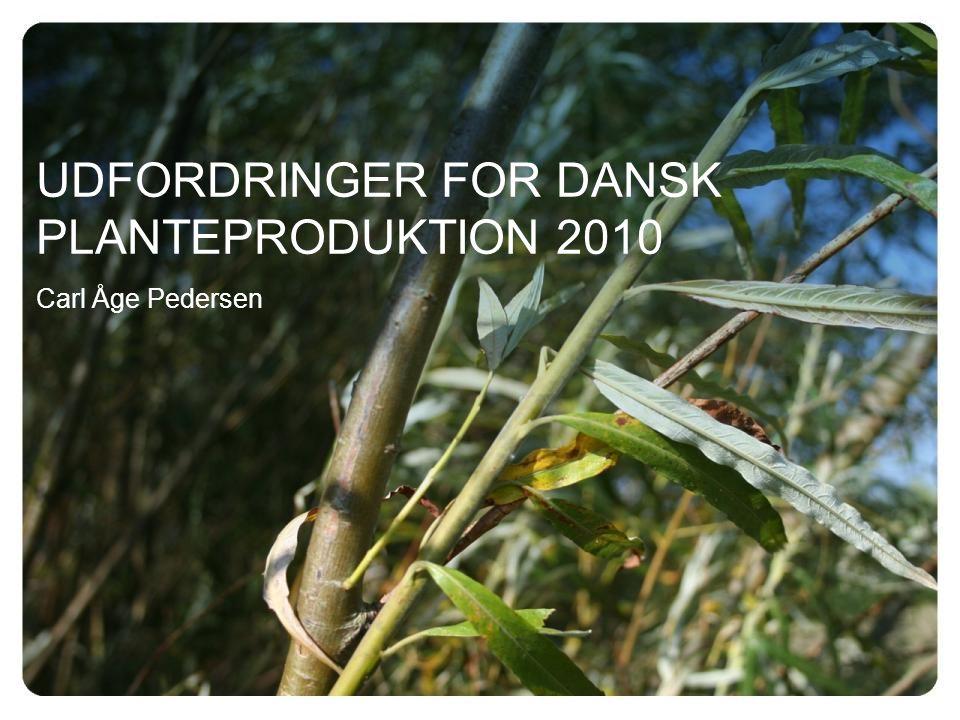 UDFORDRINGER FOR DANSK PLANTEPRODUKTION 2010 Carl Åge Pedersen