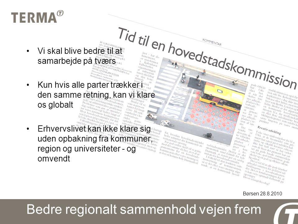 Bedre regionalt sammenhold vejen frem Vi skal blive bedre til at samarbejde på tværs Kun hvis alle parter trækker i den samme retning, kan vi klare os globalt Erhvervslivet kan ikke klare sig uden opbakning fra kommuner, region og universiteter - og omvendt Børsen 28.8.2010