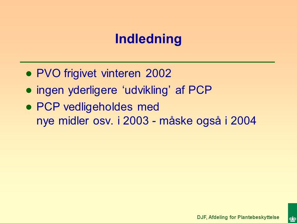 DJF, Afdeling for Plantebeskyttelse Indledning PVO frigivet vinteren 2002 ingen yderligere 'udvikling' af PCP PCP vedligeholdes med nye midler osv.