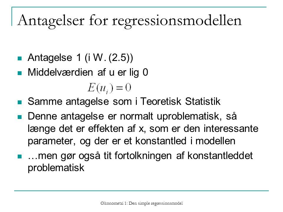 Økonometri 1: Den simple regressionsmodel Antagelser for regressionsmodellen Antagelse 1 (i W.