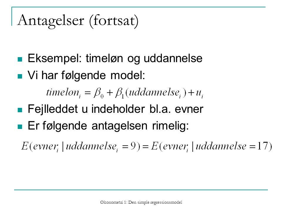 Økonometri 1: Den simple regressionsmodel Antagelser (fortsat) Eksempel: timeløn og uddannelse Vi har følgende model: Fejlleddet u indeholder bl.a.
