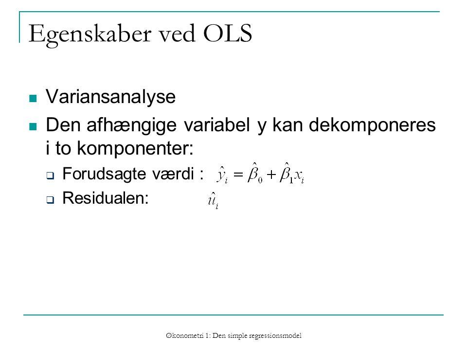 Økonometri 1: Den simple regressionsmodel Egenskaber ved OLS Variansanalyse Den afhængige variabel y kan dekomponeres i to komponenter:  Forudsagte værdi :  Residualen: