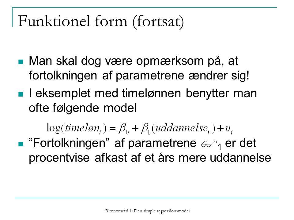 Økonometri 1: Den simple regressionsmodel Funktionel form (fortsat) Man skal dog være opmærksom på, at fortolkningen af parametrene ændrer sig.