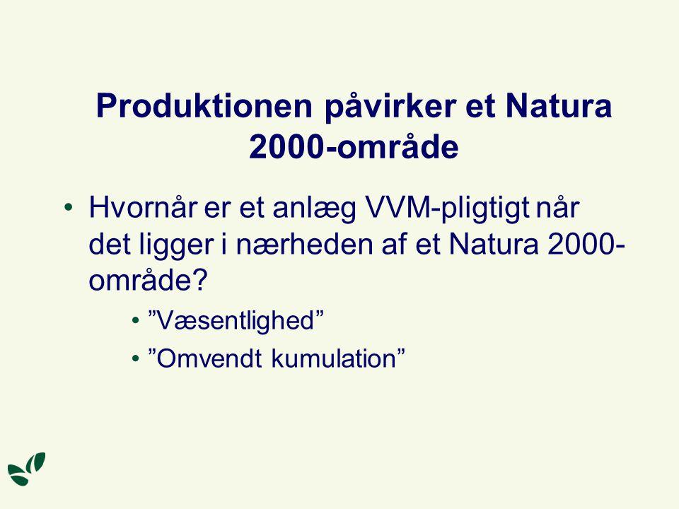 Produktionen påvirker et Natura 2000-område Hvornår er et anlæg VVM-pligtigt når det ligger i nærheden af et Natura 2000- område.