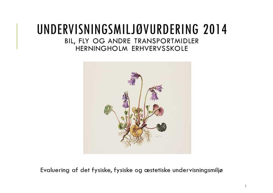 UNDERVISNINGSMILJØVURDERING 2014 BIL, FLY OG ANDRE TRANSPORTMIDLER HERNINGHOLM ERHVERVSSKOLE Evaluering af det fysiske, fysiske og æstetiske undervisningsmiljø 1