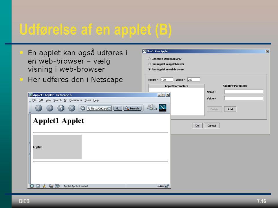 DIEB7.16 Udførelse af en applet (B) En applet kan også udføres i en web-browser – vælg visning i web-browser Her udføres den i Netscape