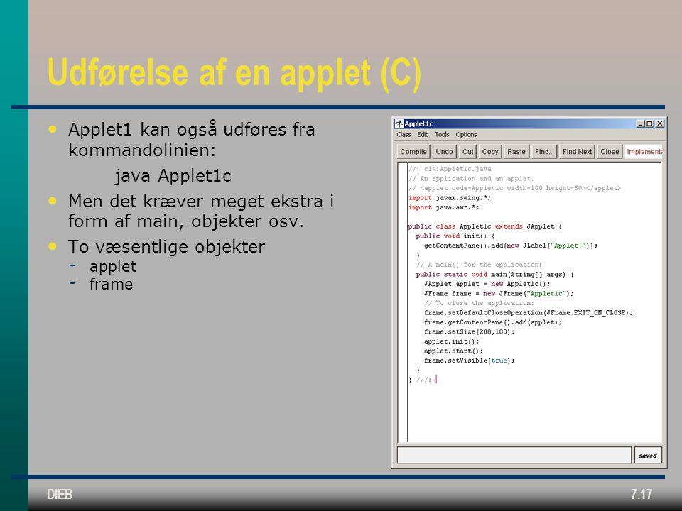 DIEB7.17 Udførelse af en applet (C) Applet1 kan også udføres fra kommandolinien: java Applet1c Men det kræver meget ekstra i form af main, objekter osv.