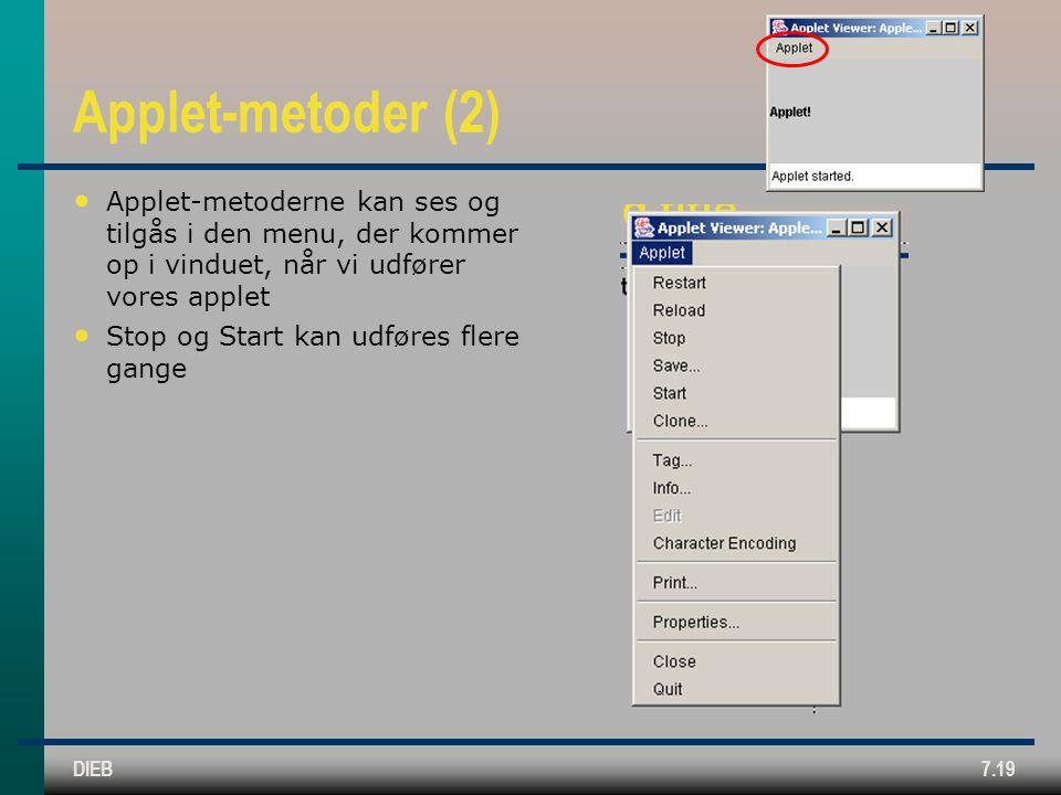 DIEB7.19 Applet-metoder (2) Applet-metoderne kan ses og tilgås i den menu, der kommer op i vinduet, når vi udfører vores applet Stop og Start kan udføres flere gange