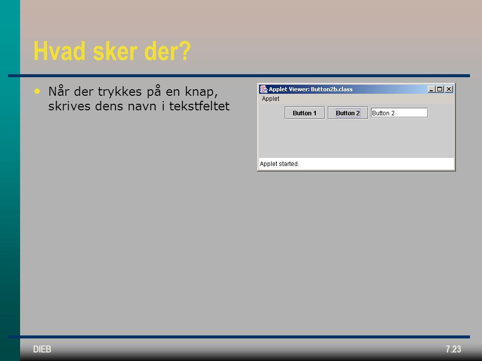 DIEB7.23 Hvad sker der Når der trykkes på en knap, skrives dens navn i tekstfeltet