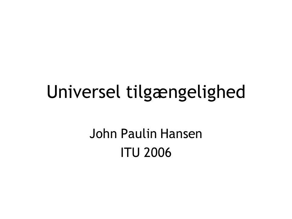 Universel tilgængelighed John Paulin Hansen ITU 2006