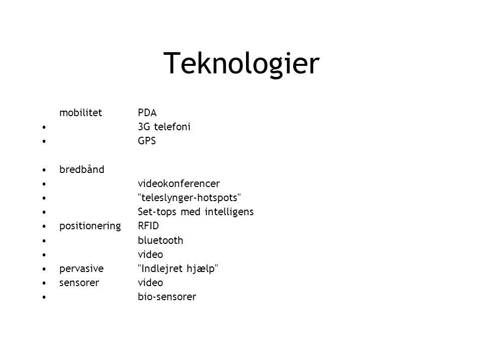 Teknologier mobilitetPDA 3G telefoni GPS bredbånd videokonferencer teleslynger-hotspots Set-tops med intelligens positioneringRFID bluetooth video pervasive Indlejret hjælp sensorervideo bio-sensorer