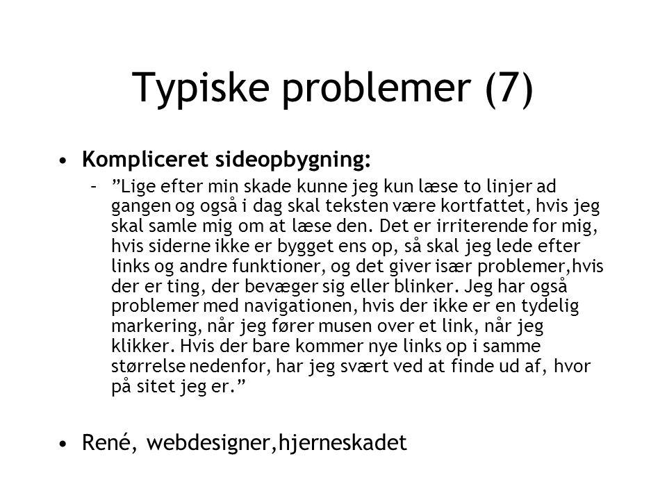 Typiske problemer (7) Kompliceret sideopbygning: – Lige efter min skade kunne jeg kun læse to linjer ad gangen og også i dag skal teksten være kortfattet, hvis jeg skal samle mig om at læse den.