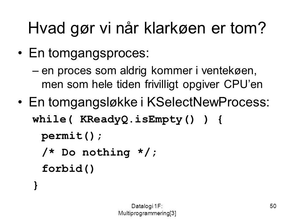 Datalogi 1F: Multiprogrammering[3] 50 Hvad gør vi når klarkøen er tom.