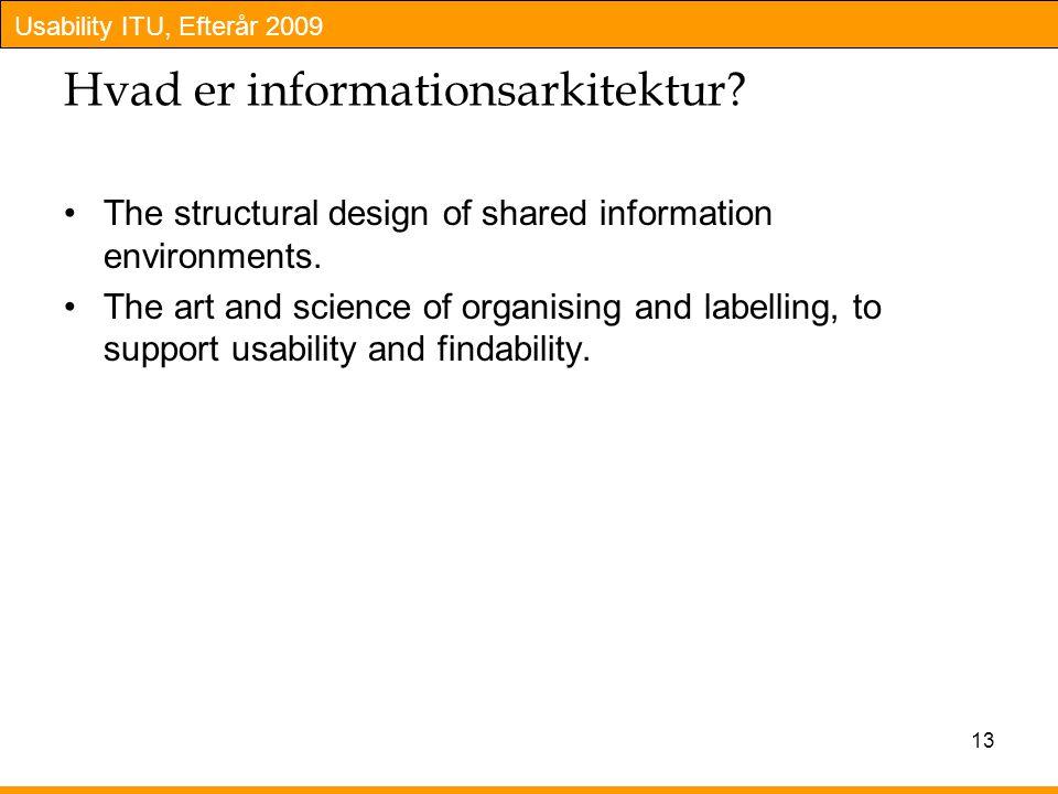 Usability ITU, Efterår 2009 13 Hvad er informationsarkitektur.