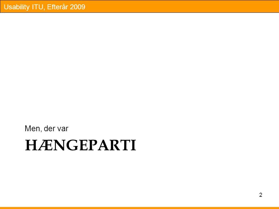 Usability ITU, Efterår 2009 HÆNGEPARTI Men, der var 2