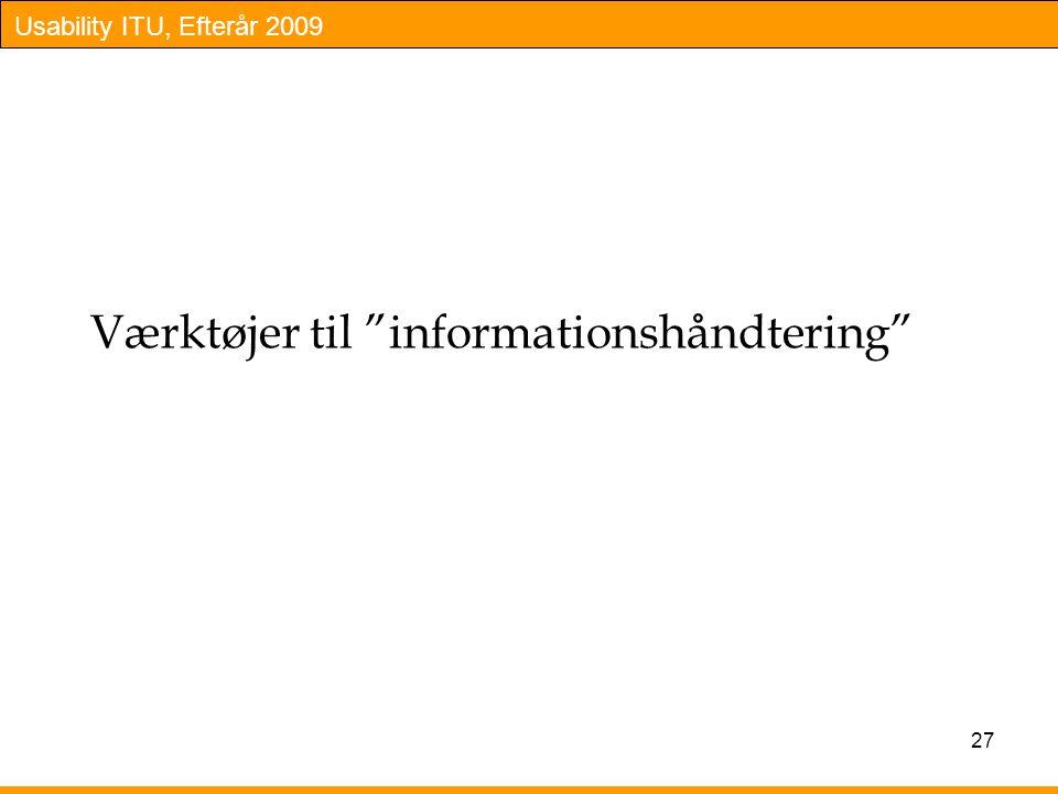 Usability ITU, Efterår 2009 Værktøjer til informationshåndtering 27