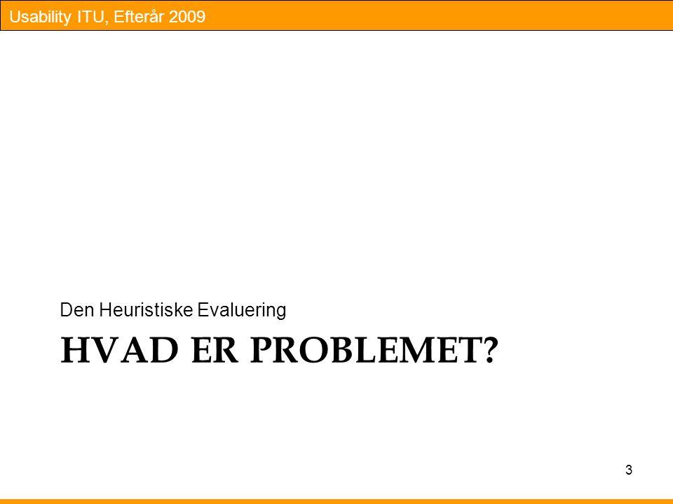 Usability ITU, Efterår 2009 HVAD ER PROBLEMET Den Heuristiske Evaluering 3