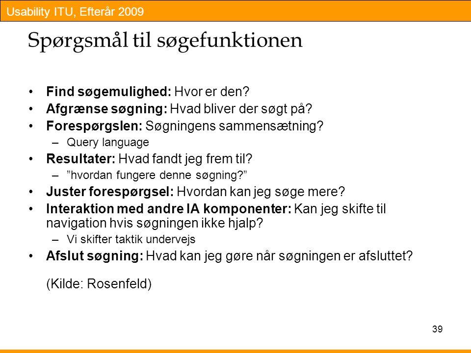 Usability ITU, Efterår 2009 39 Spørgsmål til søgefunktionen Find søgemulighed: Hvor er den.
