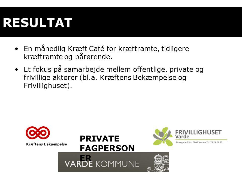 RESULTAT En månedlig Kræft Café for kræftramte, tidligere kræftramte og pårørende.