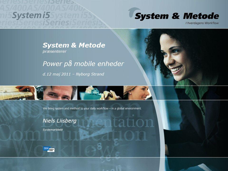 System & Metode præsenterer Power på mobile enheder d.12 maj 2011 – Nyborg Strand Niels Liisberg Systemarkitekt