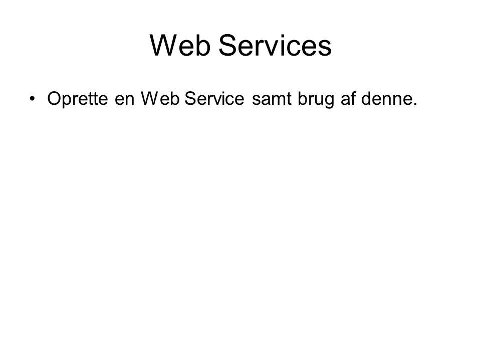 Web Services Oprette en Web Service samt brug af denne.