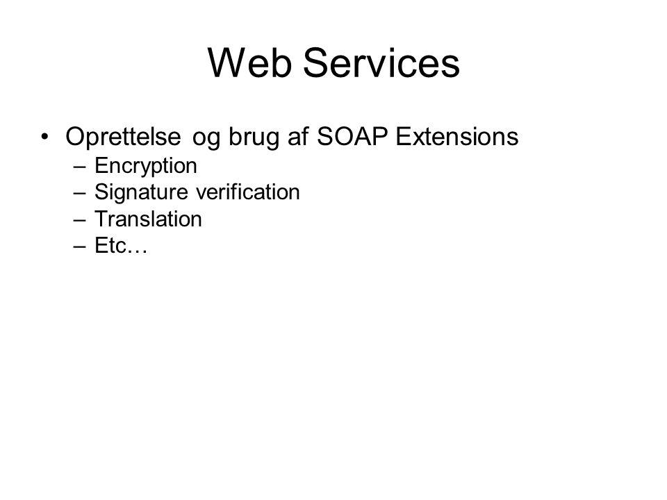 Web Services Oprettelse og brug af SOAP Extensions –Encryption –Signature verification –Translation –Etc…