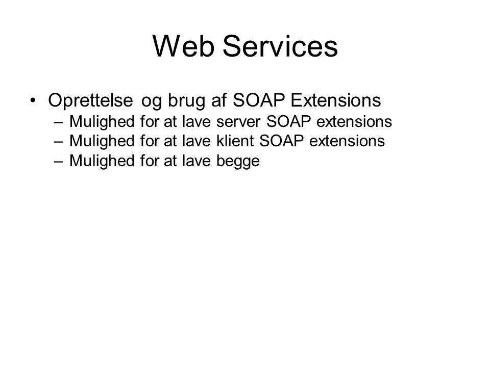 Web Services Oprettelse og brug af SOAP Extensions –Mulighed for at lave server SOAP extensions –Mulighed for at lave klient SOAP extensions –Mulighed for at lave begge