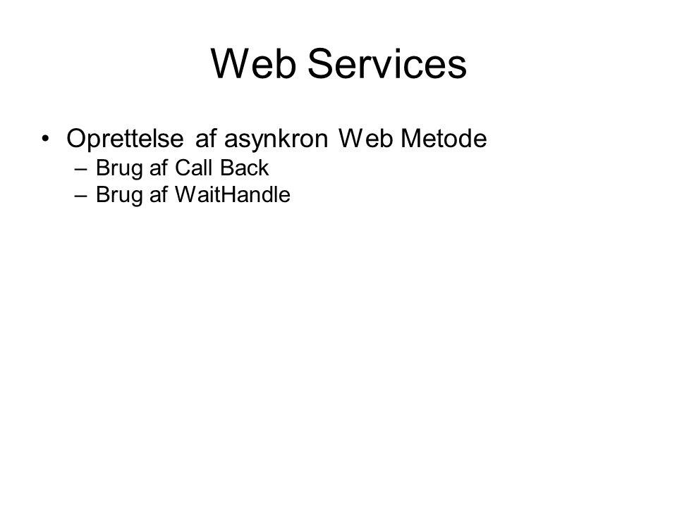 Web Services Oprettelse af asynkron Web Metode –Brug af Call Back –Brug af WaitHandle