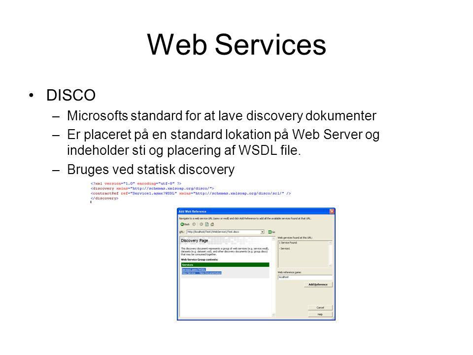 Web Services DISCO –Microsofts standard for at lave discovery dokumenter –Er placeret på en standard lokation på Web Server og indeholder sti og placering af WSDL file.