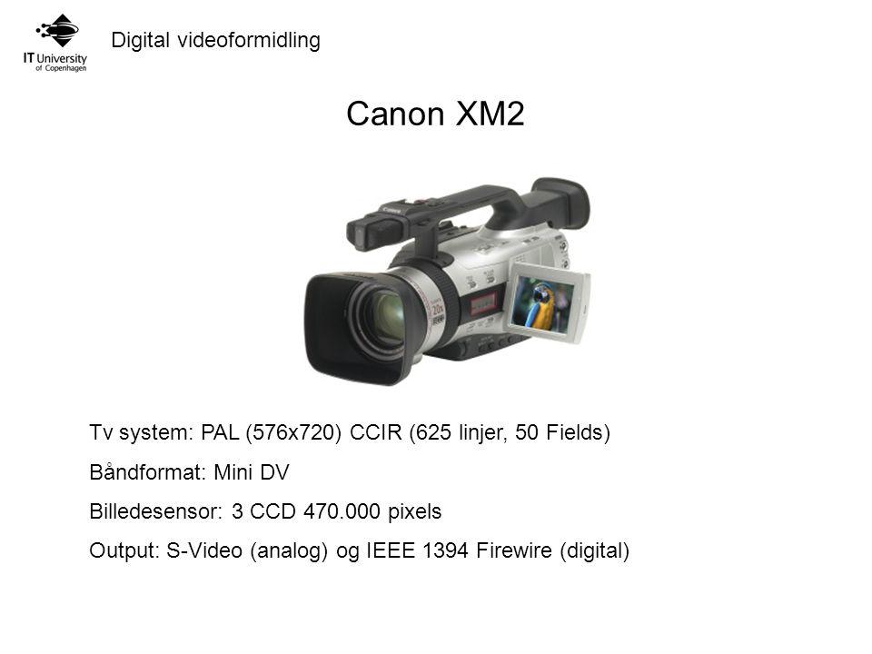Digital videoformidling Canon XM2 Tv system: PAL (576x720) CCIR (625 linjer, 50 Fields) Båndformat: Mini DV Billedesensor: 3 CCD 470.000 pixels Output: S-Video (analog) og IEEE 1394 Firewire (digital)
