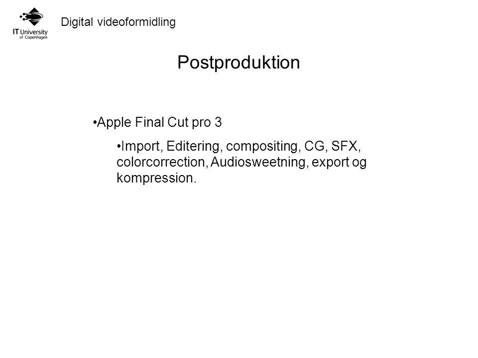 Digital videoformidling Postproduktion Apple Final Cut pro 3 Import, Editering, compositing, CG, SFX, colorcorrection, Audiosweetning, export og kompression.