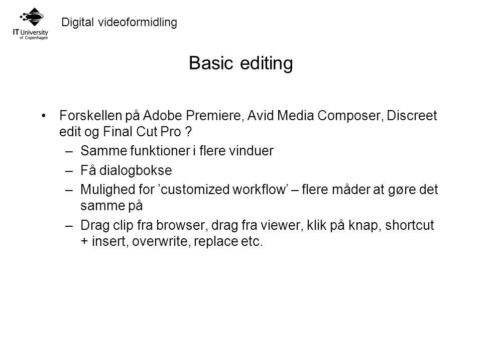 Digital videoformidling Basic editing Forskellen på Adobe Premiere, Avid Media Composer, Discreet edit og Final Cut Pro .