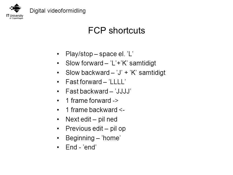 Digital videoformidling FCP shortcuts Play/stop – space el.