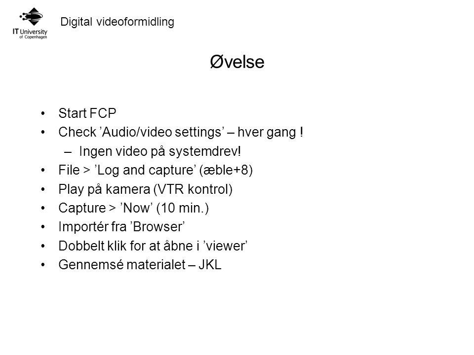 Digital videoformidling Øvelse Start FCP Check 'Audio/video settings' – hver gang .