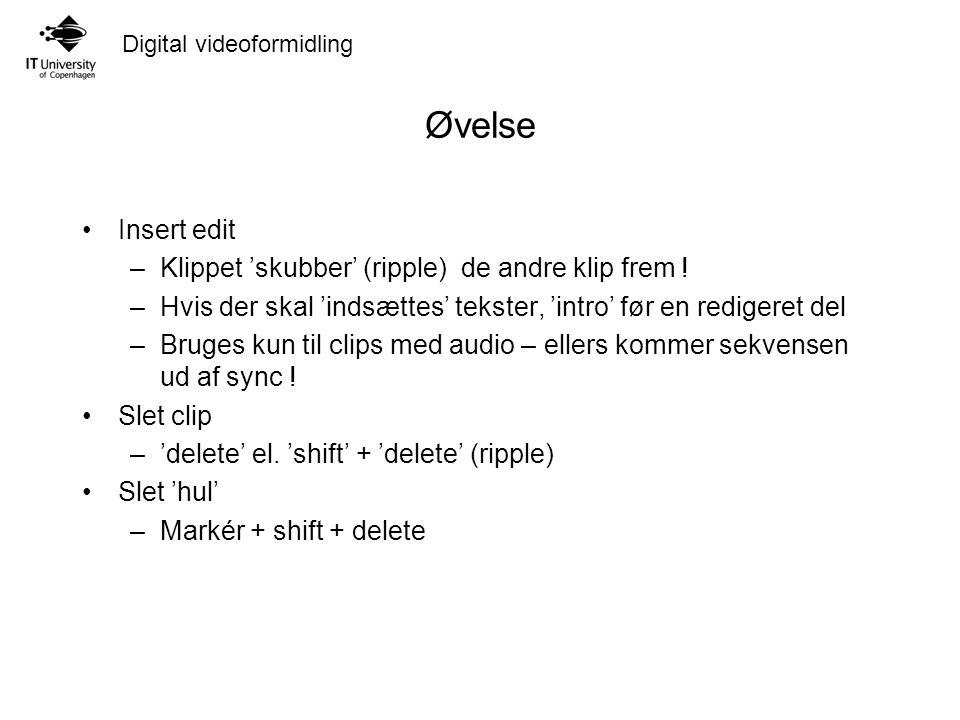 Digital videoformidling Øvelse Insert edit –Klippet 'skubber' (ripple) de andre klip frem .