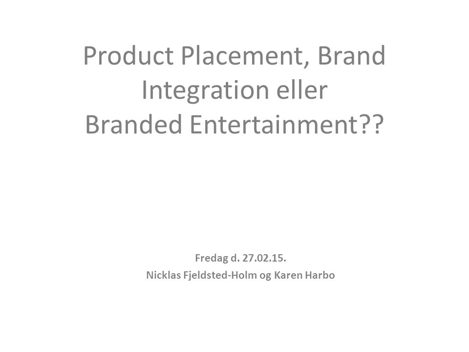 Product Placement, Brand Integration eller Branded Entertainment .
