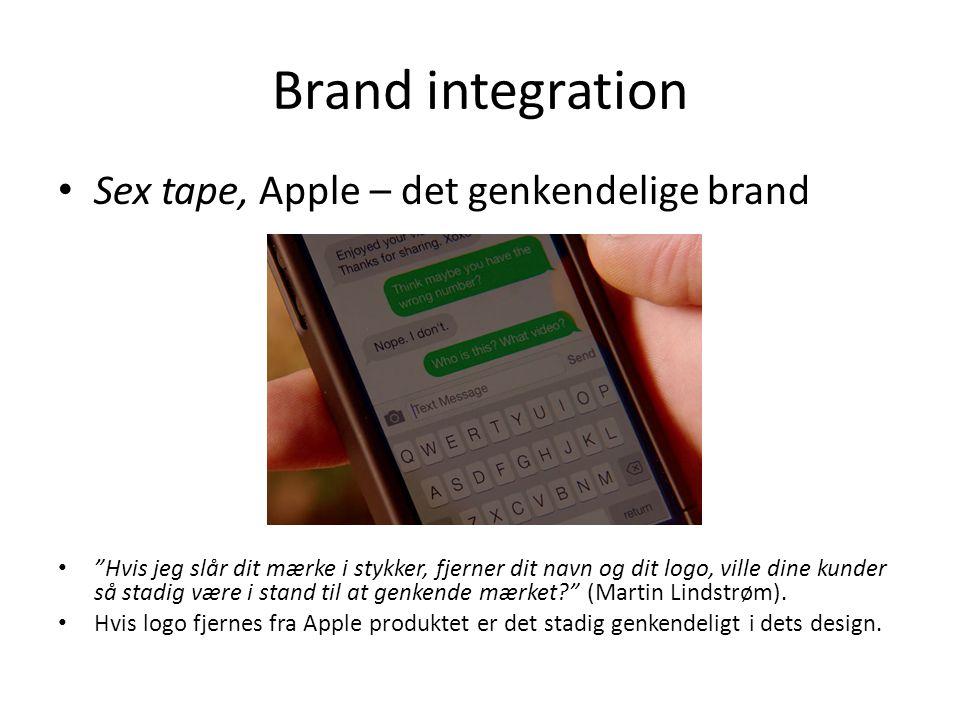 Brand integration Sex tape, Apple – det genkendelige brand Hvis jeg slår dit mærke i stykker, fjerner dit navn og dit logo, ville dine kunder så stadig være i stand til at genkende mærket (Martin Lindstrøm).