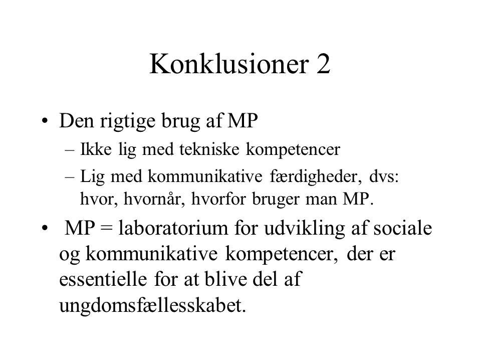 Konklusioner 2 Den rigtige brug af MP –Ikke lig med tekniske kompetencer –Lig med kommunikative færdigheder, dvs: hvor, hvornår, hvorfor bruger man MP.