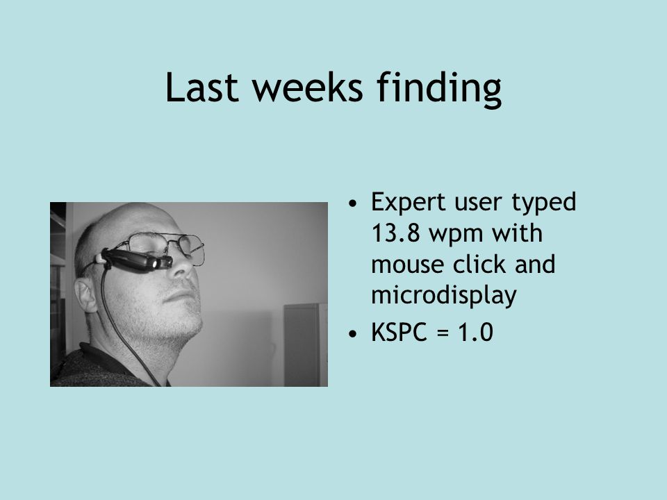 Last weeks finding Expert user typed 13.8 wpm with mouse click and microdisplay KSPC = 1.0