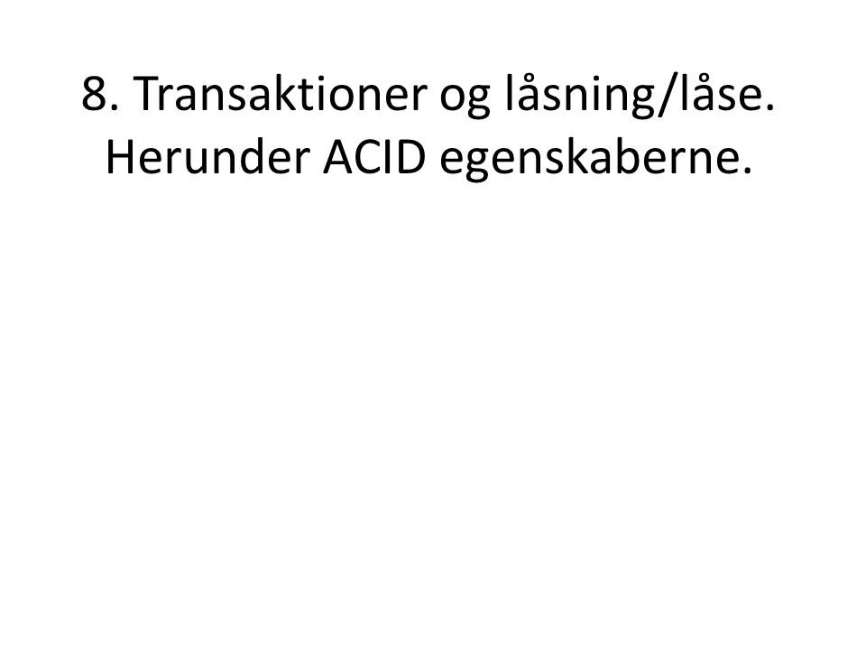 8. Transaktioner og låsning/låse. Herunder ACID egenskaberne.