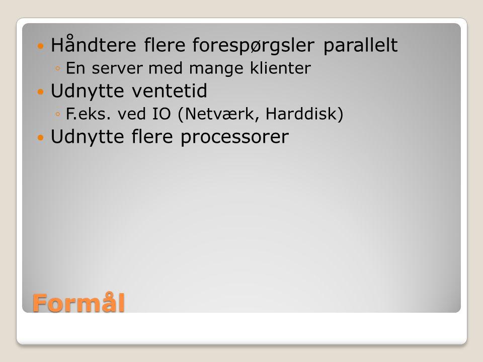 Formål Håndtere flere forespørgsler parallelt ◦En server med mange klienter Udnytte ventetid ◦F.eks.