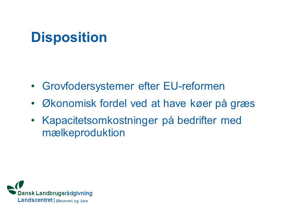 Dansk Landbrugsrådgivning Landscentret | Økonomi og Jura Disposition Grovfodersystemer efter EU-reformen Økonomisk fordel ved at have køer på græs Kapacitetsomkostninger på bedrifter med mælkeproduktion