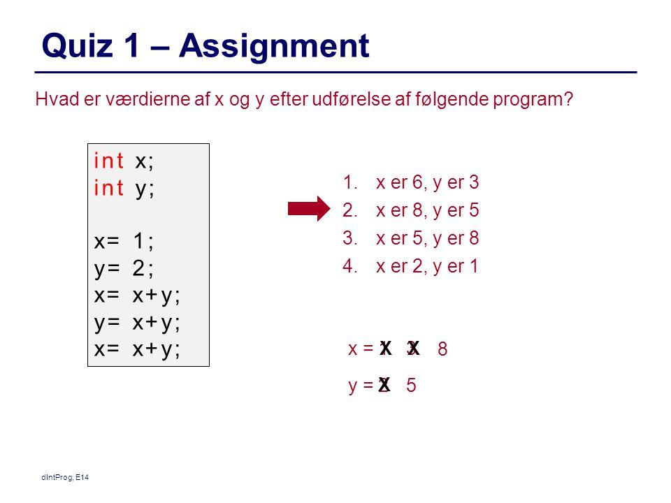 Quiz 1 – Assignment dIntProg, E14 Hvad er værdierne af x og y efter udførelse af følgende program.