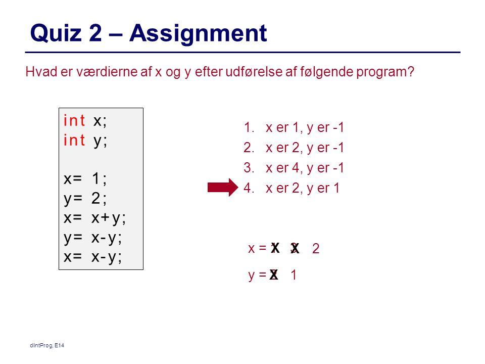 Quiz 2 – Assignment dIntProg, E14 Hvad er værdierne af x og y efter udførelse af følgende program.