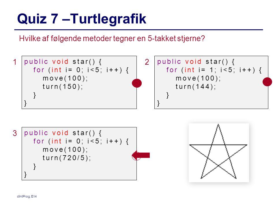 Quiz 7 –Turtlegrafik dIntProg, E14 Hvilke af følgende metoder tegner en 5-takket stjerne.