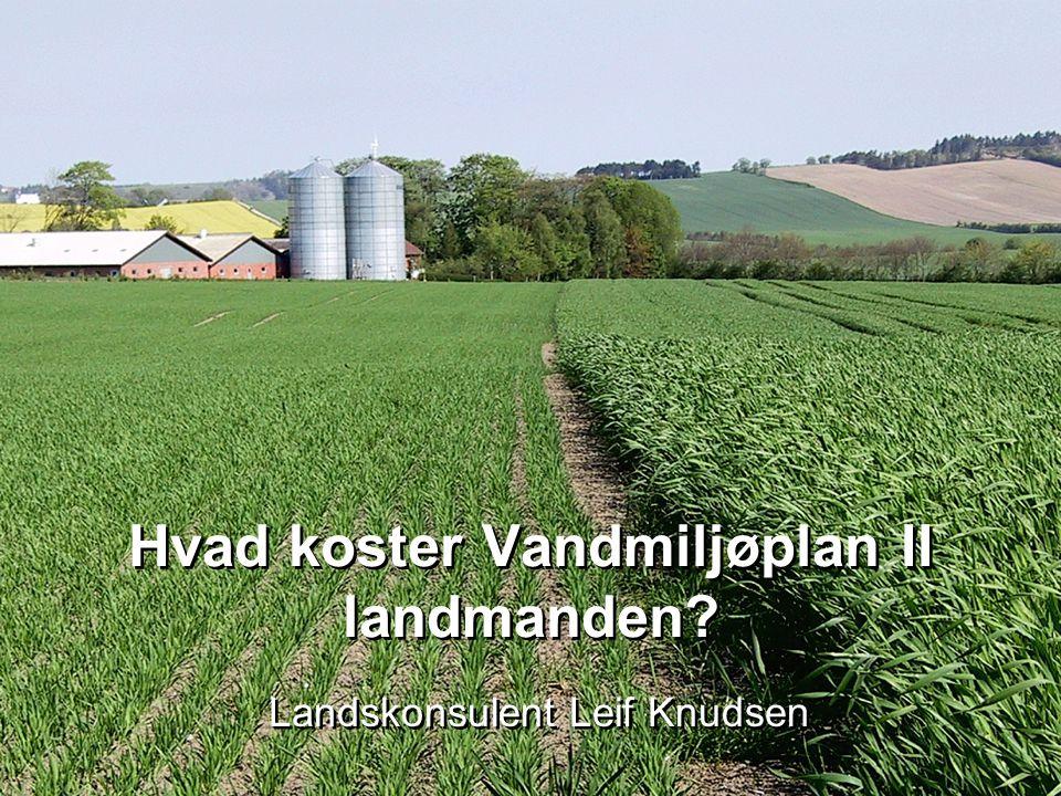 Hvad koster Vandmiljøplan II landmanden Landskonsulent Leif Knudsen