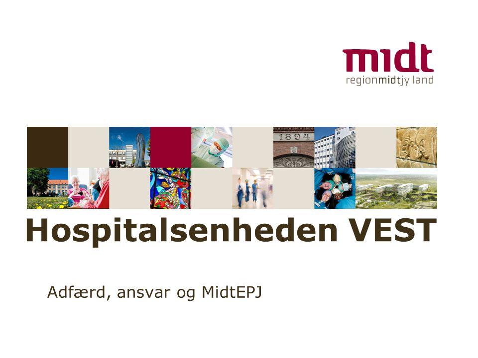www.regionmidtjylland.dk Hospitalsenheden VEST Adfærd, ansvar og MidtEPJ