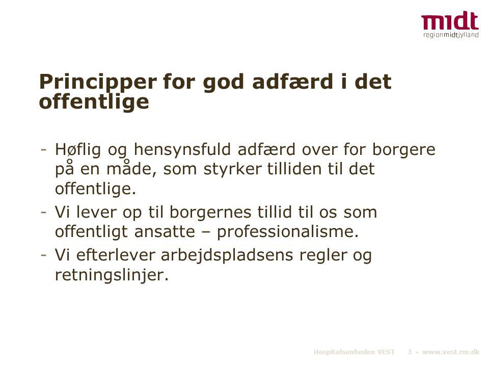 Hospitalsenheden VEST 3 ▪ www.vest.rm.dk Principper for god adfærd i det offentlige -Høflig og hensynsfuld adfærd over for borgere på en måde, som styrker tilliden til det offentlige.