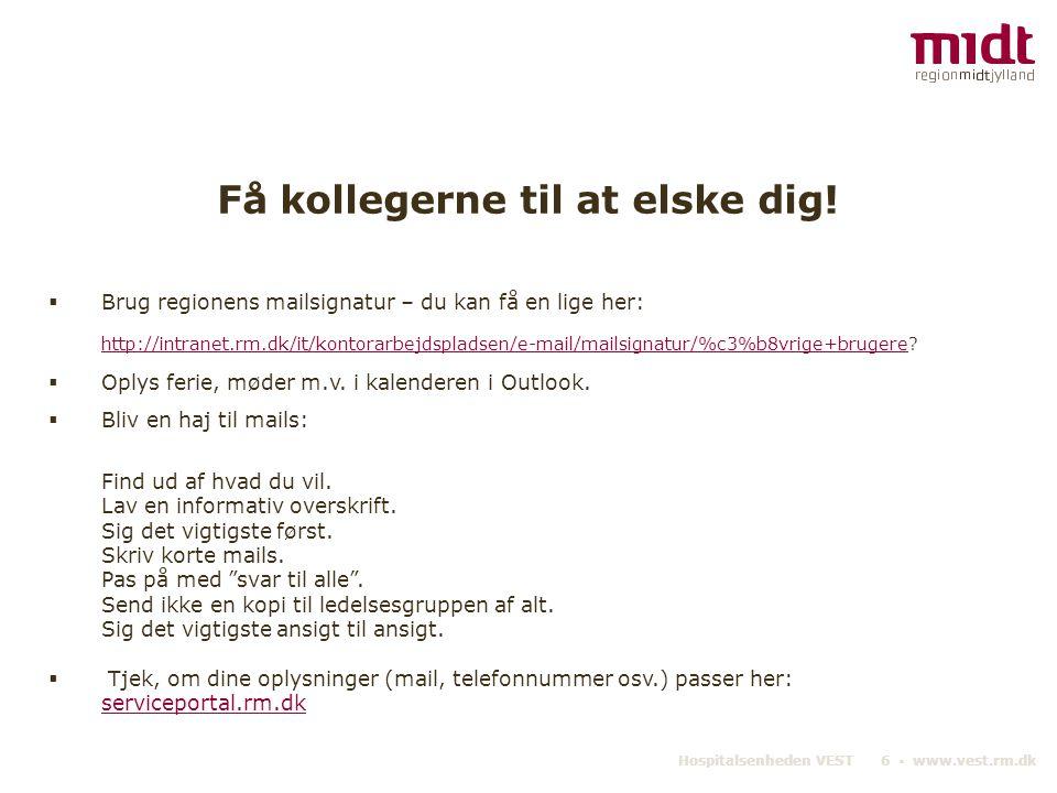 Hospitalsenheden VEST 6 ▪ www.vest.rm.dk Få kollegerne til at elske dig.